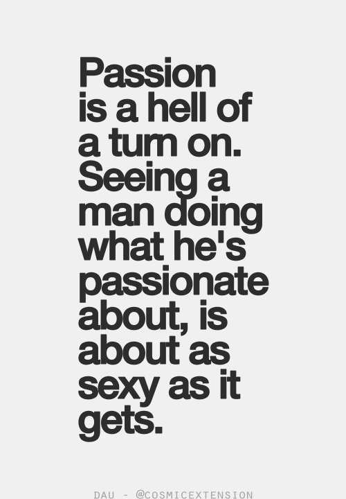 passion is a hell of a turn on